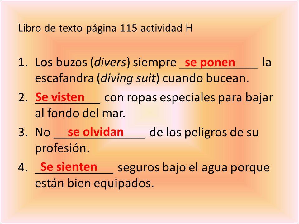 Libro de texto página 115 actividad H 1.Los buzos (divers) siempre ____________ la escafandra (diving suit) cuando bucean. 2.__________ con ropas espe