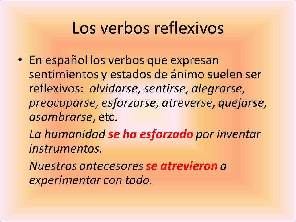 Los verbos reflexivos En español los verbos que expresan sentimientos y estados de ánimo suelen ser reflexivos: olvidarse, sentirse, alegrarse, preocu