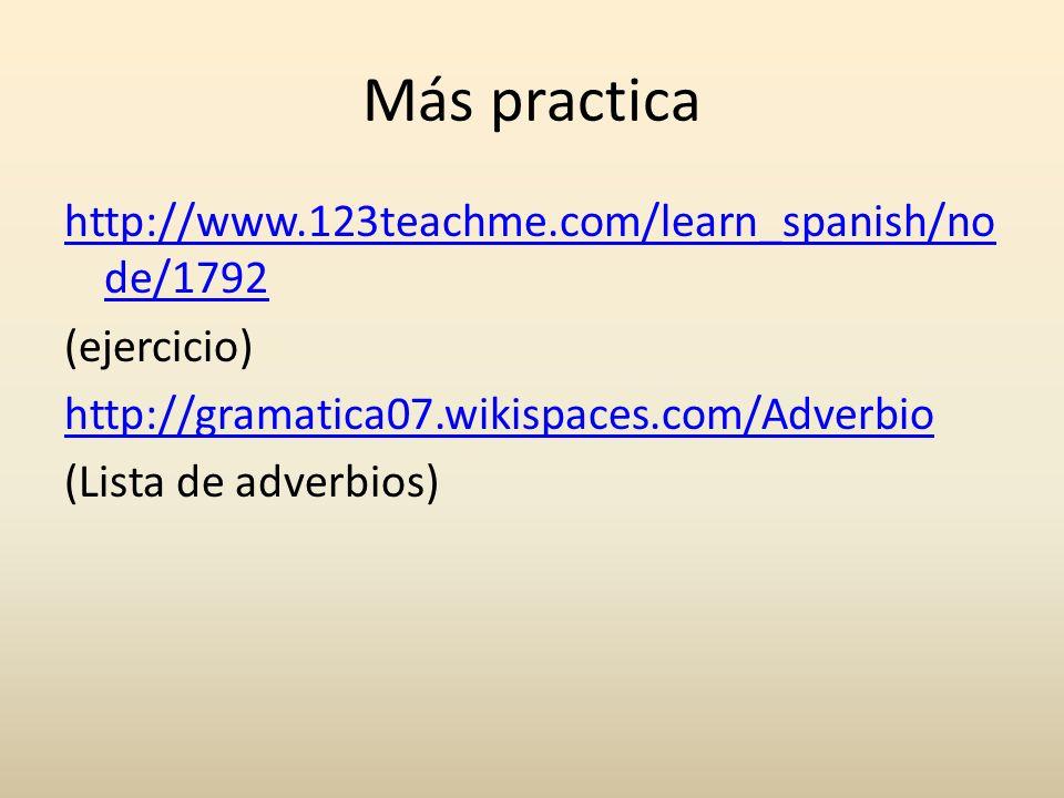 Más practica http://www.123teachme.com/learn_spanish/no de/1792 (ejercicio) http://gramatica07.wikispaces.com/Adverbio (Lista de adverbios)