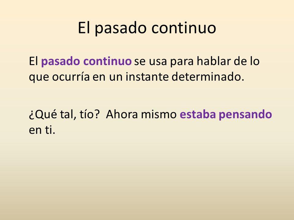 El pasado continuo Al igual que el imperfecto, el pasado continuo se usa para referirse a acciones que estaban sucediendo al tiempo que otra acción ocurrió o interrumpió.