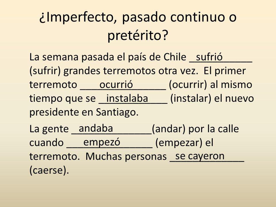 ¿Imperfecto, pasado continuo o pretérito.