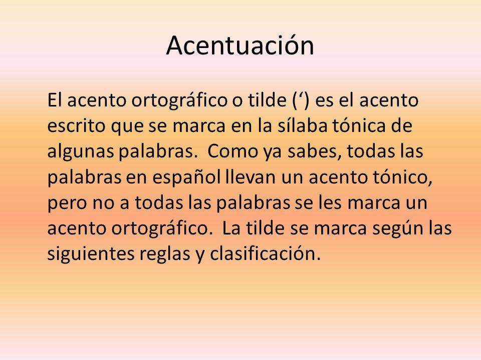 Acentuación El acento ortográfico o tilde () es el acento escrito que se marca en la sílaba tónica de algunas palabras. Como ya sabes, todas las palab