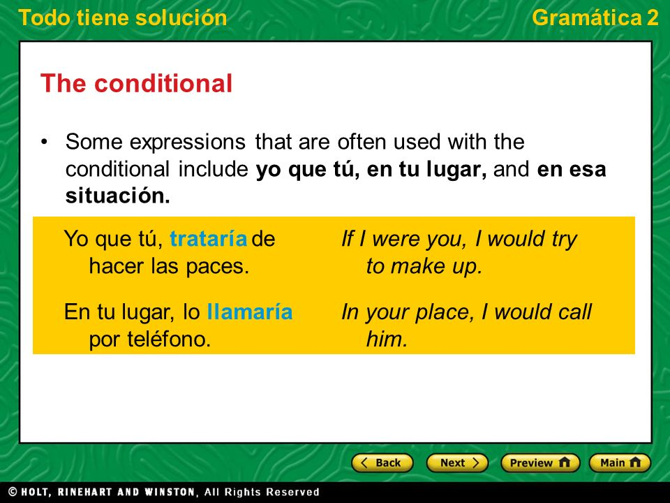 Todo tiene soluciónGramática 2 The conditional Some expressions that are often used with the conditional include yo que tú, en tu lugar, and en esa situación.