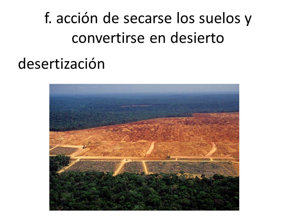 f. acción de secarse los suelos y convertirse en desierto desertización