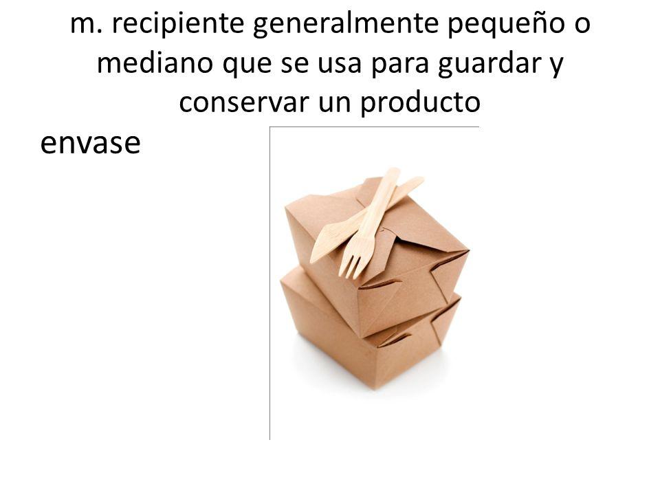 m. recipiente generalmente pequeño o mediano que se usa para guardar y conservar un producto envase