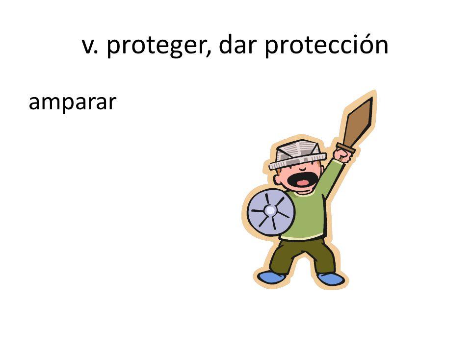v. proteger, dar protección amparar