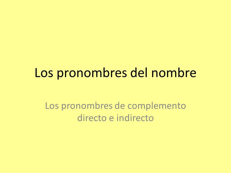 Los pronombres del nombre Los pronombres de complemento directo e indirecto