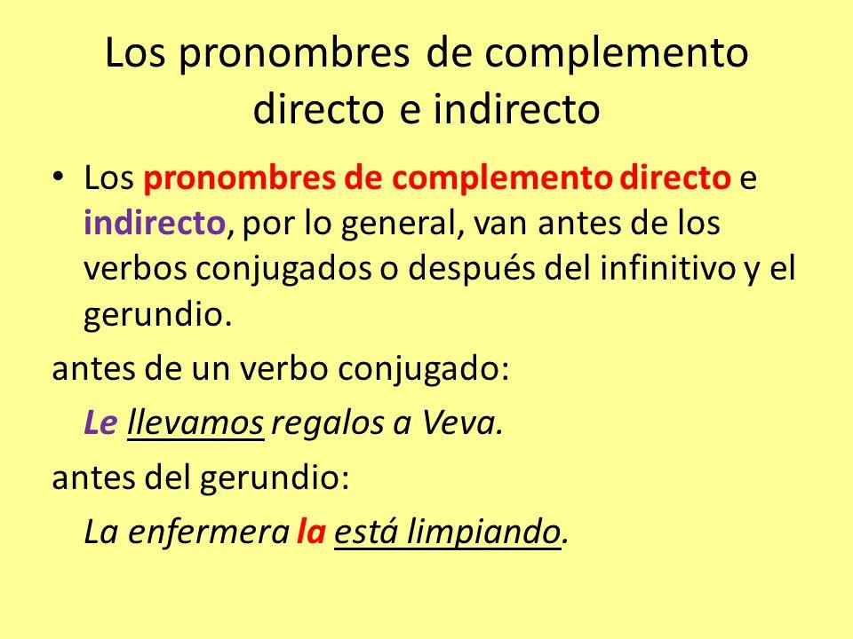 Los pronombres de complemento directo e indirecto Los pronombres de complemento directo e indirecto, por lo general, van antes de los verbos conjugado
