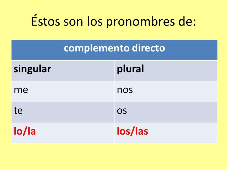 Éstos son los pronombres de: complemento directo singularplural menos teos lo/lalos/las