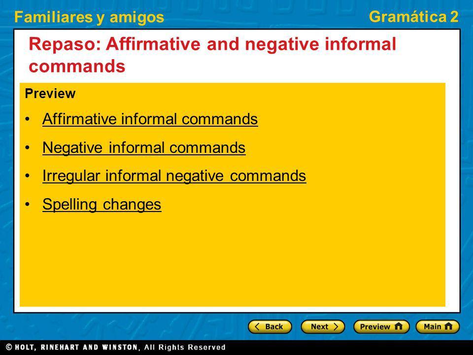 Familiares y amigos Gramática 2 Repaso: Affirmative and negative informal commands Preview Affirmative informal commands Negative informal commands Ir