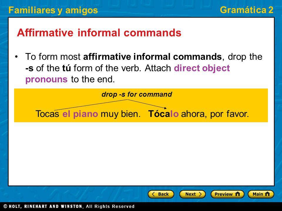 Familiares y amigos Gramática 2 Affirmative informal commands To form most affirmative informal commands, drop the -s of the tú form of the verb. Atta