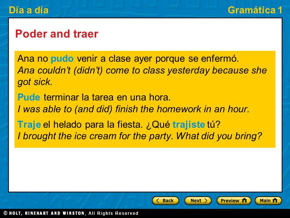 Día a díaGramática 1 Poder and traer Ana no pudo venir a clase ayer porque se enfermó.