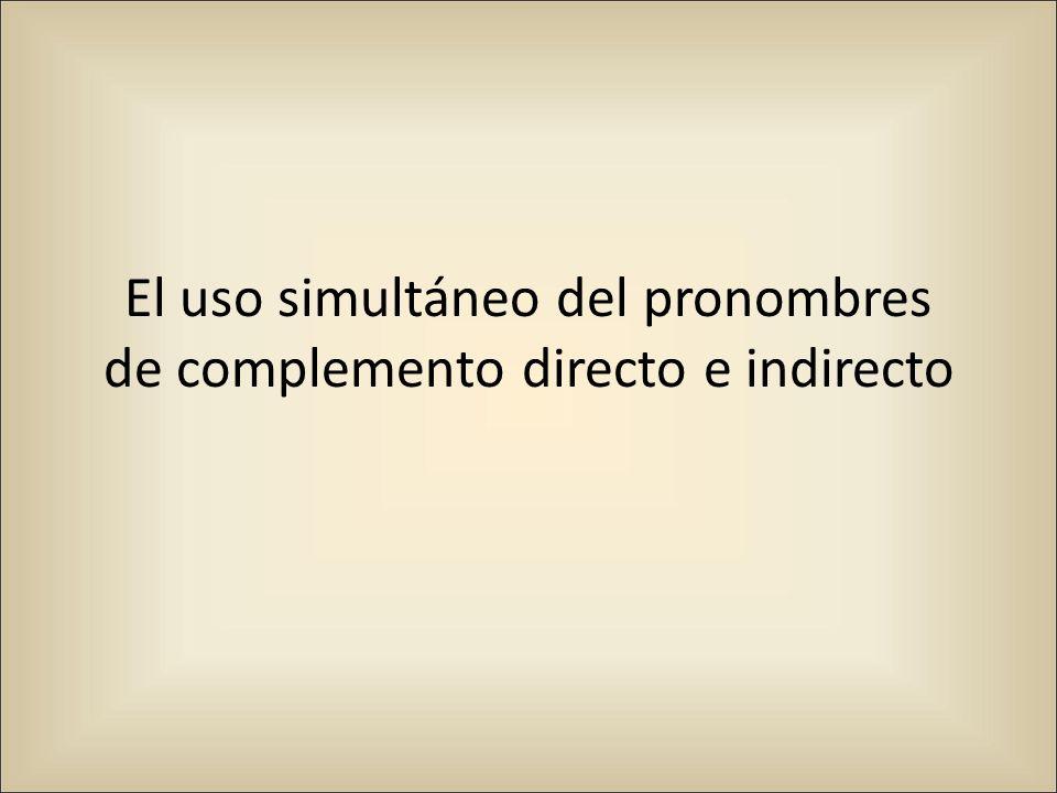 El uso simultáneo del pronombres de complemento directo e indirecto