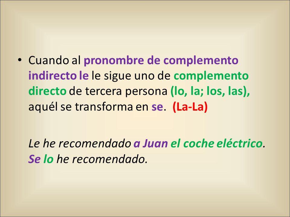 Cuando al pronombre de complemento indirecto le le sigue uno de complemento directo de tercera persona (lo, la; los, las), aquél se transforma en se.