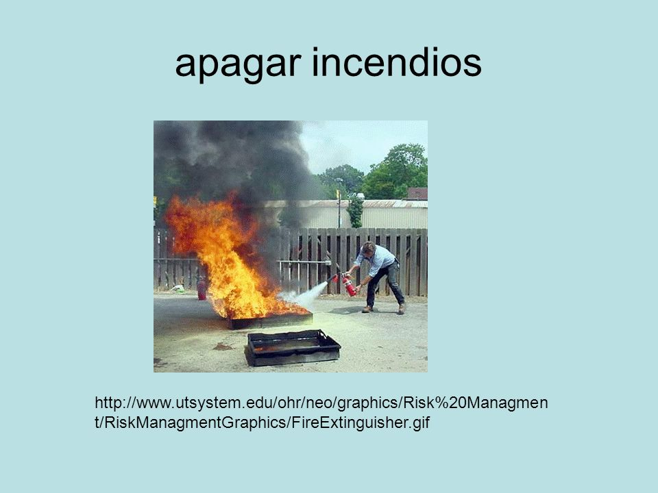 apagar incendios http://www.utsystem.edu/ohr/neo/graphics/Risk%20Managmen t/RiskManagmentGraphics/FireExtinguisher.gif
