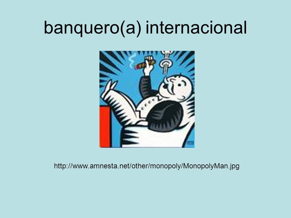 banquero(a) internacional http://www.amnesta.net/other/monopoly/MonopolyMan.jpg