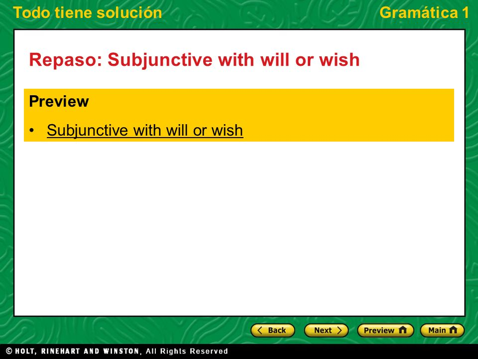 Todo tiene soluciónGramática 1 Subjunctive with will or wish Use the subjunctive in subordinate clauses when there is a change in subject between the main and subordinate clauses and when the main clause expresses will or wish.