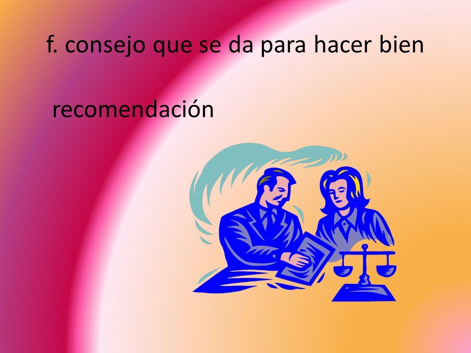 f. consejo que se da para hacer bien recomendación