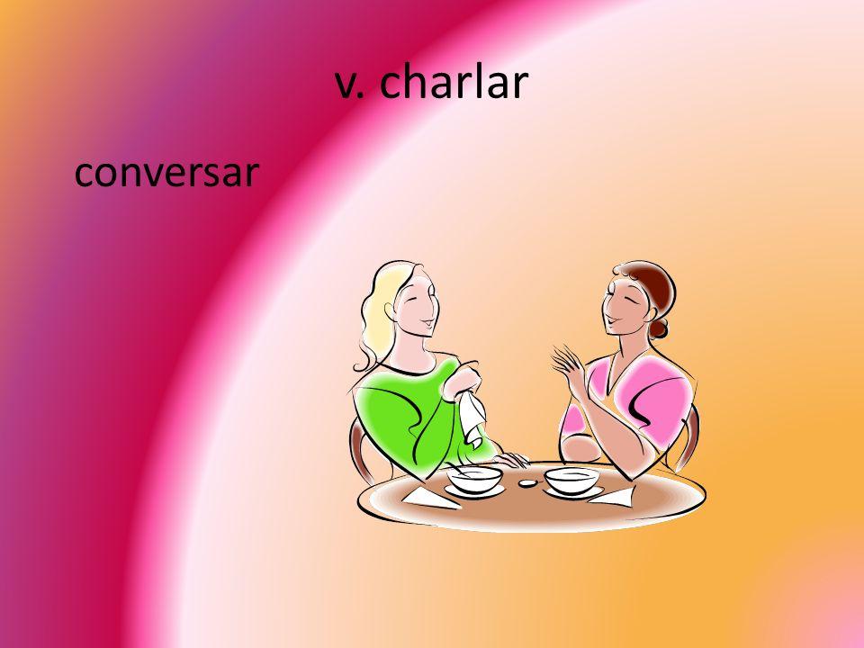 v. charlar conversar