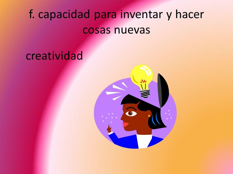 f. capacidad para inventar y hacer cosas nuevas creatividad