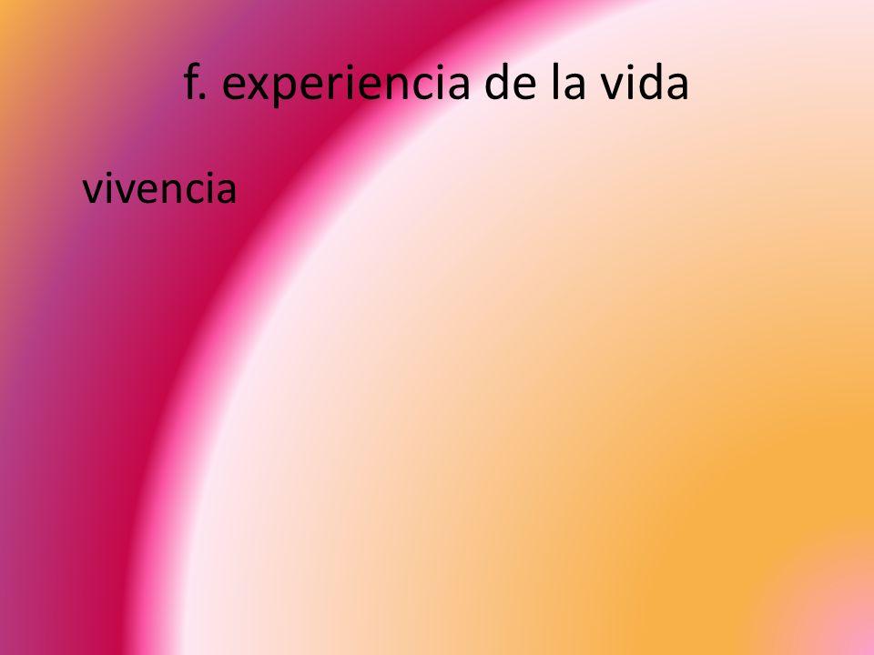 f. experiencia de la vida vivencia