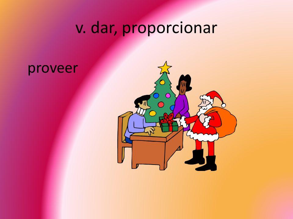 v. dar, proporcionar proveer