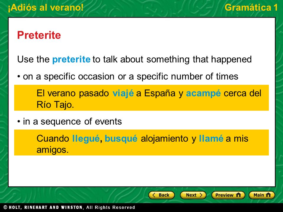 ¡Adiós al verano!Gramática 1 Preterite Use the preterite to talk about something that happened on a specific occasion or a specific number of times El verano pasado viajé a España y acampé cerca del Río Tajo.