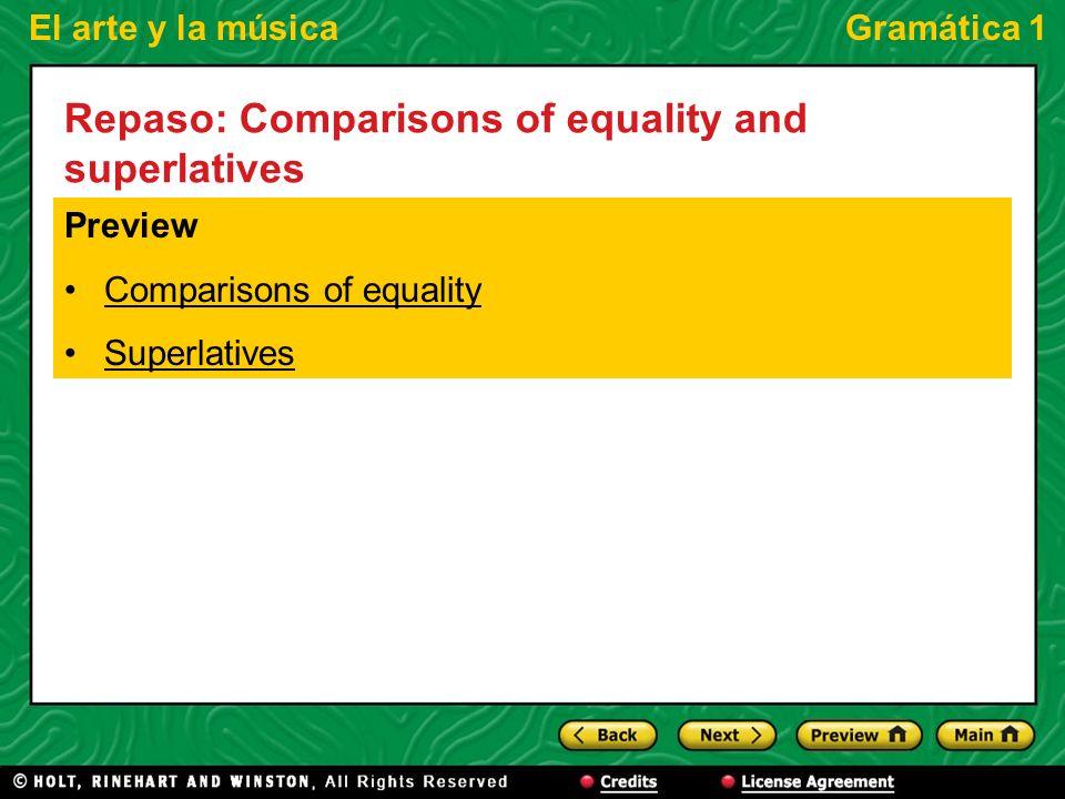 El arte y la músicaGramática 1 Repaso: Comparisons of equality and superlatives Preview Comparisons of equality Superlatives