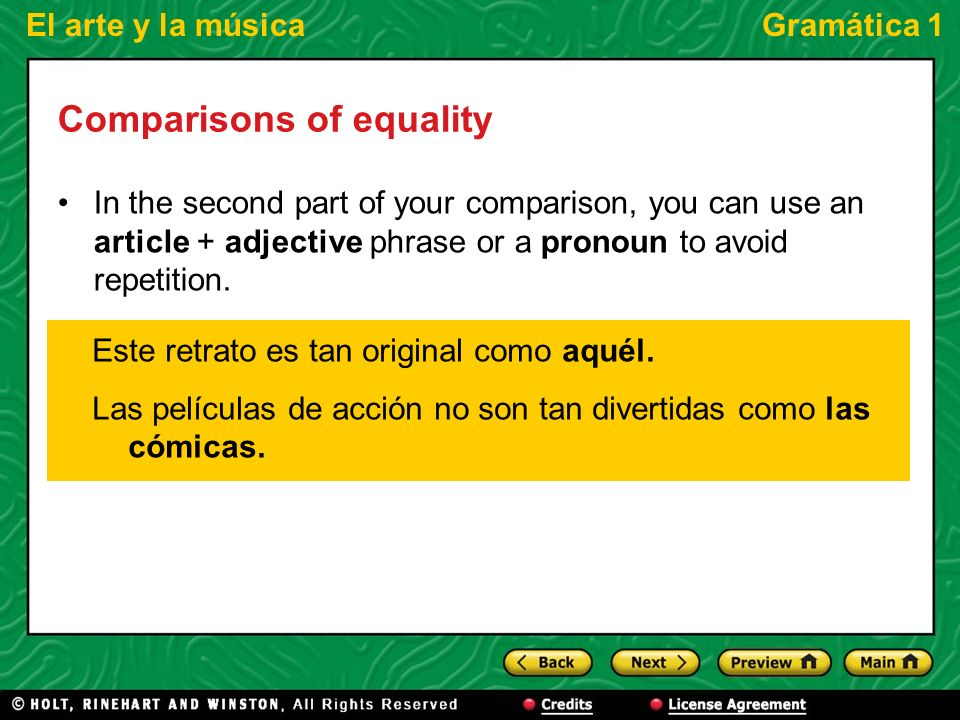 El arte y la músicaGramática 1 Comparisons of equality In the second part of your comparison, you can use an article + adjective phrase or a pronoun to avoid repetition.
