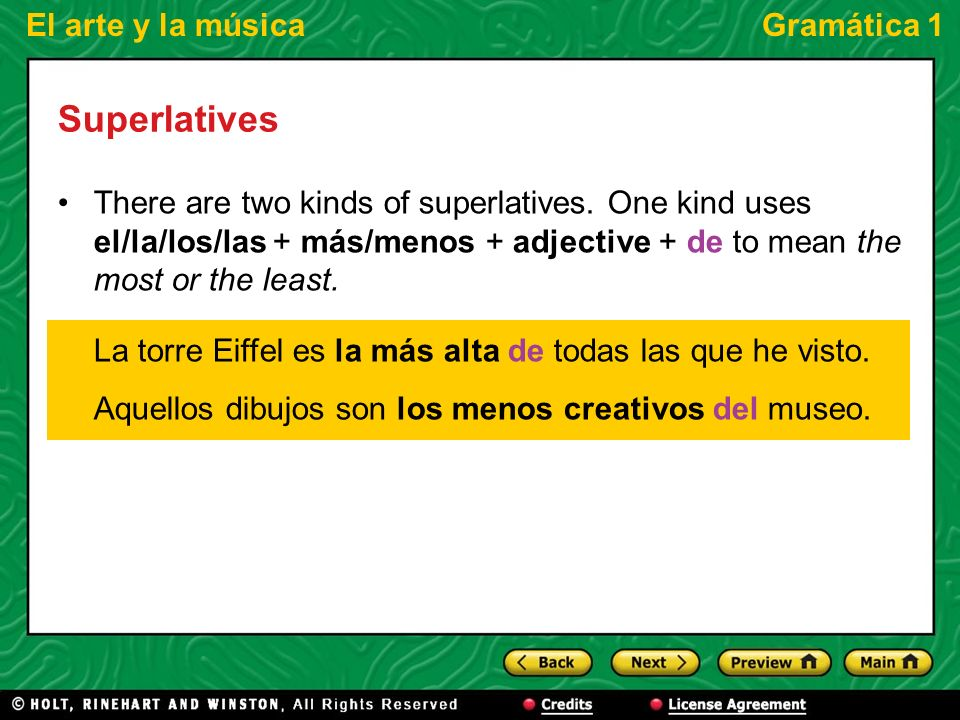 El arte y la músicaGramática 1 Superlatives There are two kinds of superlatives. One kind uses el/la/los/las + más/menos + adjective + de to mean the