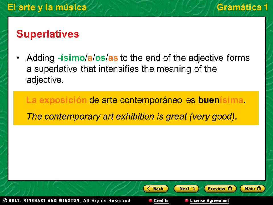 El arte y la músicaGramática 1 Superlatives Adding -ísimo/a/os/as to the end of the adjective forms a superlative that intensifies the meaning of the adjective.