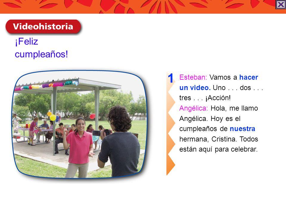 ¡Feliz cumpleaños! Esteban: Vamos a hacer un video. Uno... dos... tres... ¡Acción! Angélica: Hola, me llamo Angélica. Hoy es el cumpleaños de nuestra