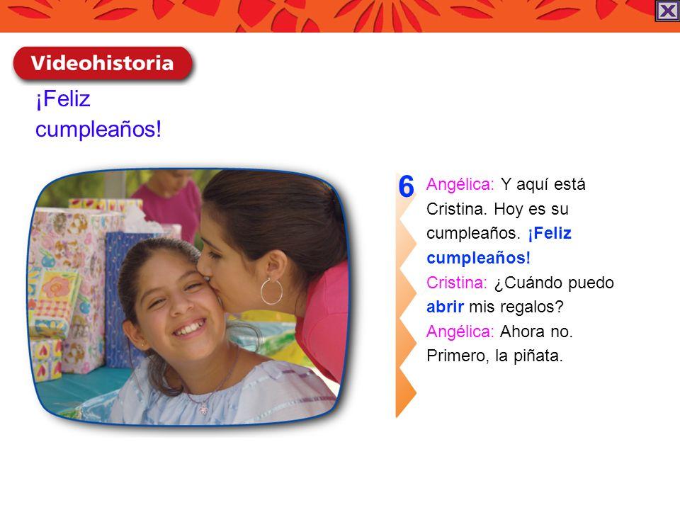 ¡Feliz cumpleaños! Angélica: Y aquí está Cristina. Hoy es su cumpleaños. ¡Feliz cumpleaños! Cristina: ¿Cuándo puedo abrir mis regalos? Angélica: Ahora