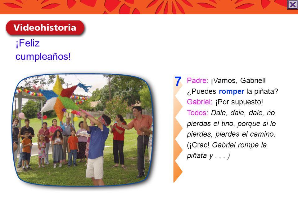 ¡Feliz cumpleaños! Padre: ¡Vamos, Gabriel! ¿Puedes romper la piñata? Gabriel: ¡Por supuesto! Todos: Dale, dale, dale, no pierdas el tino, porque si lo