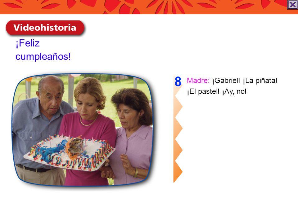 ¡Feliz cumpleaños! Madre: ¡Gabriel! ¡La piñata! ¡El pastel! ¡Ay, no! 8