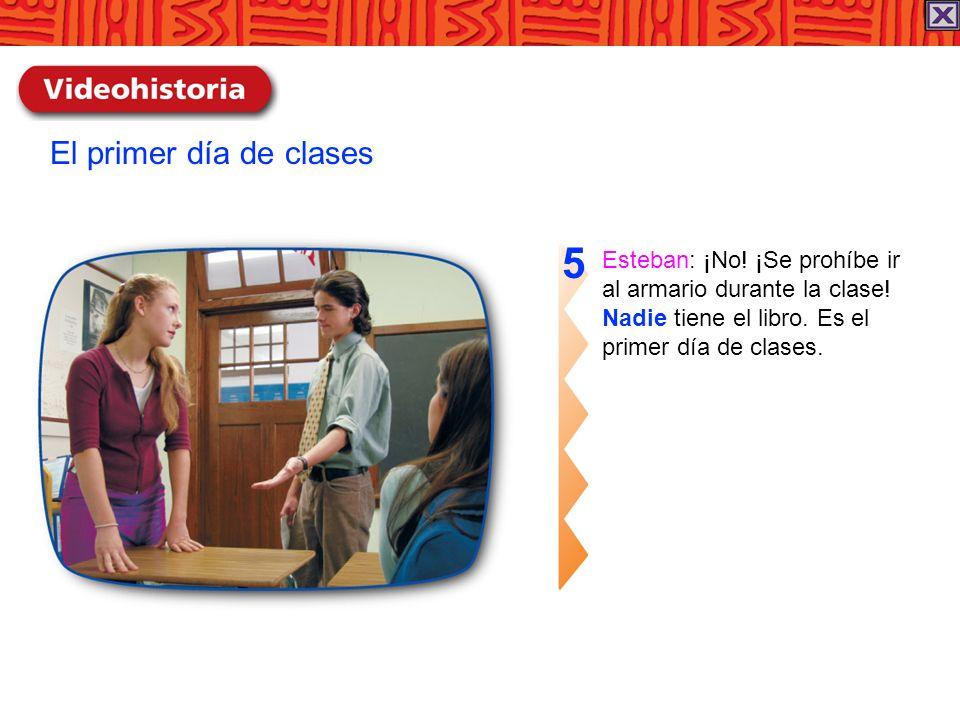 Esteban: ¡No! ¡Se prohíbe ir al armario durante la clase! Nadie tiene el libro. Es el primer día de clases. 5 El primer día de clases