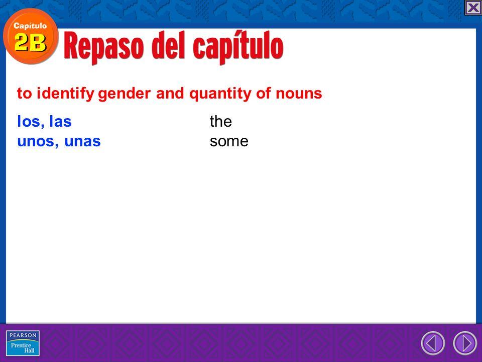 los, las the unos, unas some to identify gender and quantity of nouns
