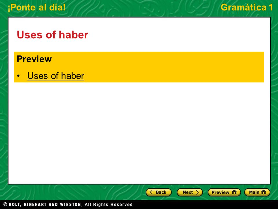 ¡Ponte al día!Gramática 1 Uses of haber The impersonal form of haber is always used in the third person singular.