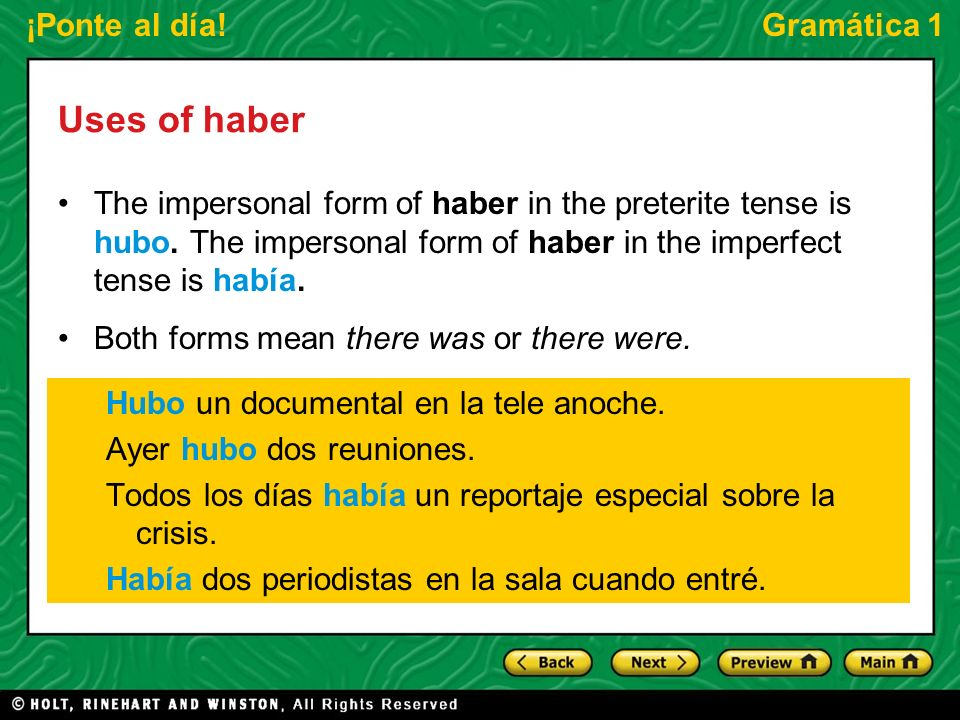 ¡Ponte al día!Gramática 1 Uses of haber The impersonal form of haber in the preterite tense is hubo.