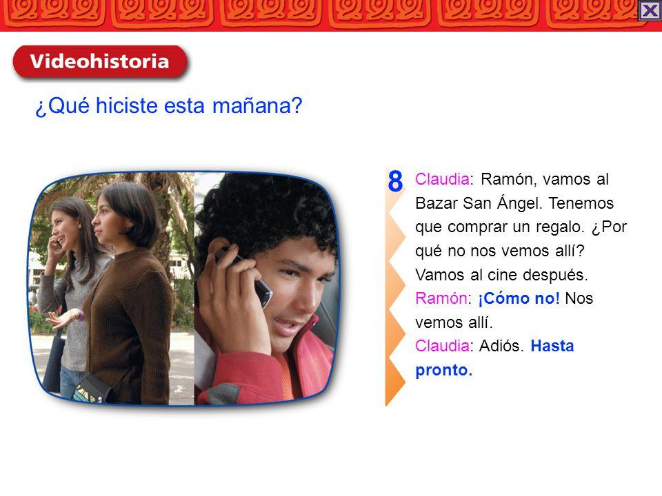 Claudia: Ramón, vamos al Bazar San Ángel. Tenemos que comprar un regalo. ¿Por qué no nos vemos allí? Vamos al cine después. Ramón: ¡Cómo no! Nos vemos