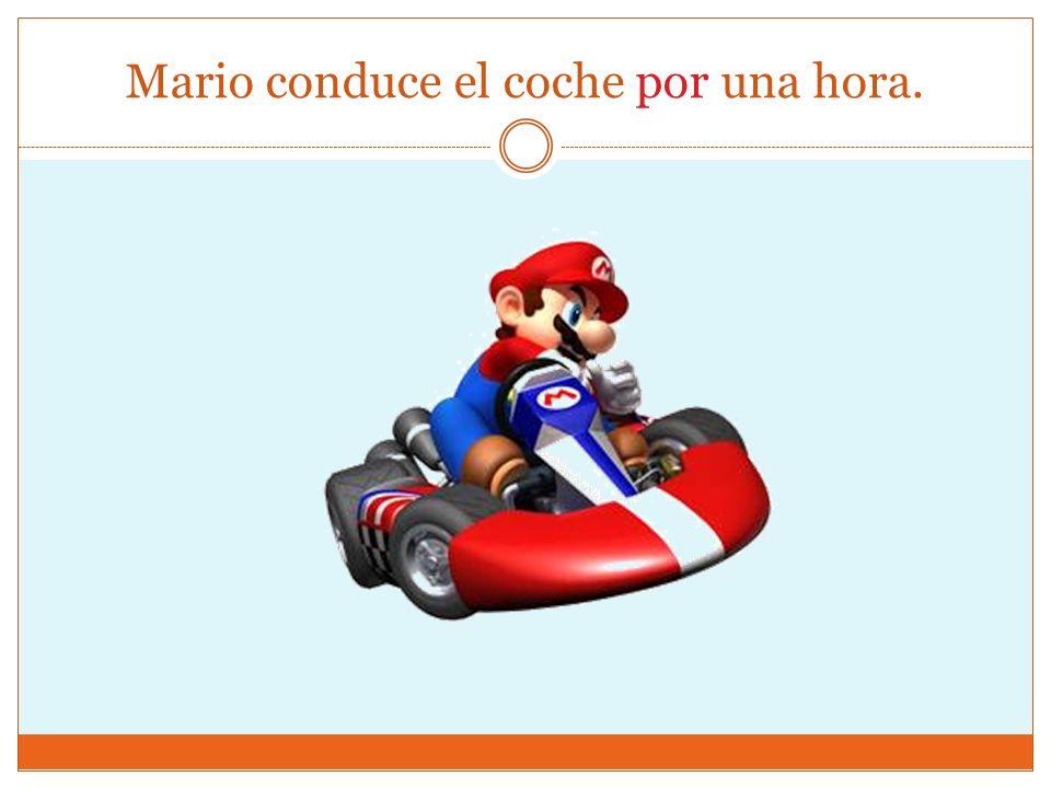 Mario conduce el coche por una hora.