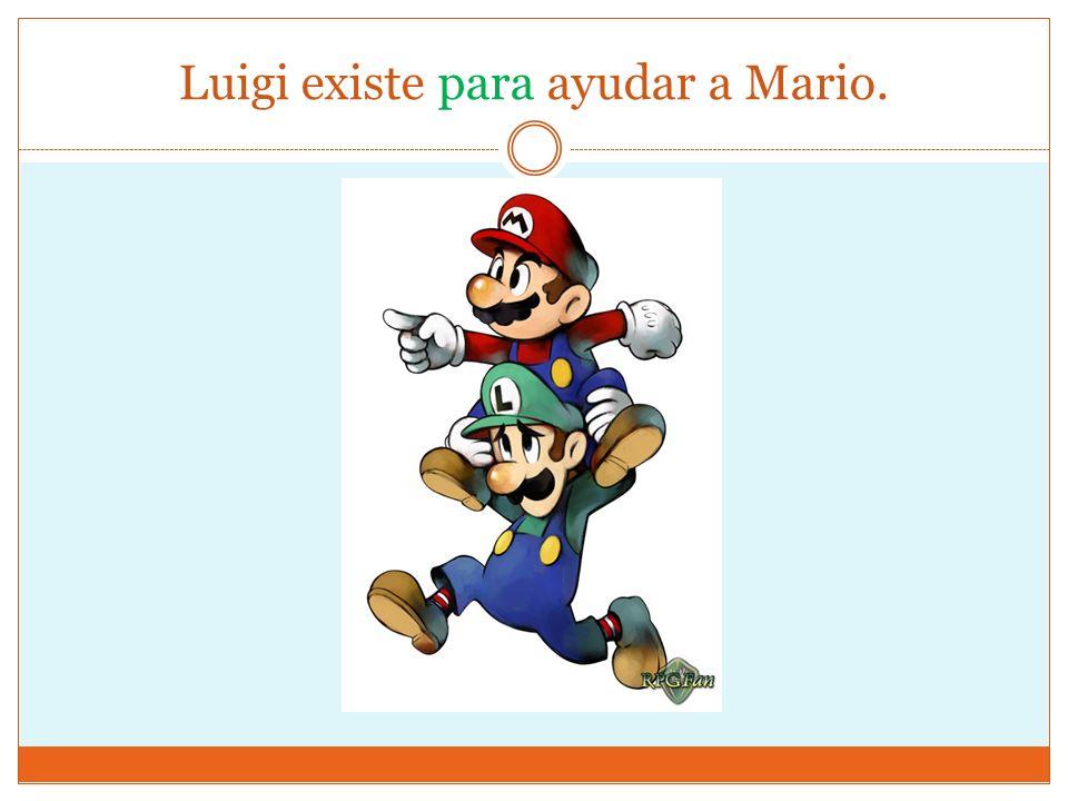 Luigi existe para ayudar a Mario.