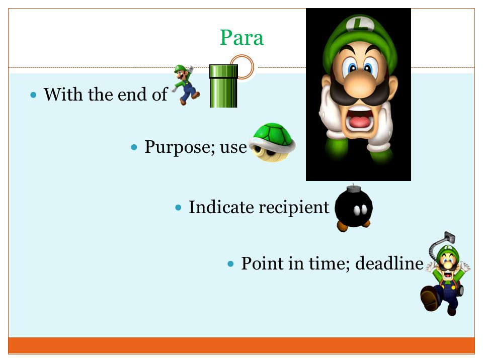 With the end of Para Purpose; use Indicate recipient Point in time; deadline