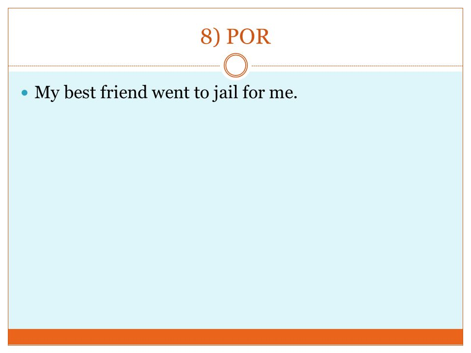 8) POR My best friend went to jail for me.