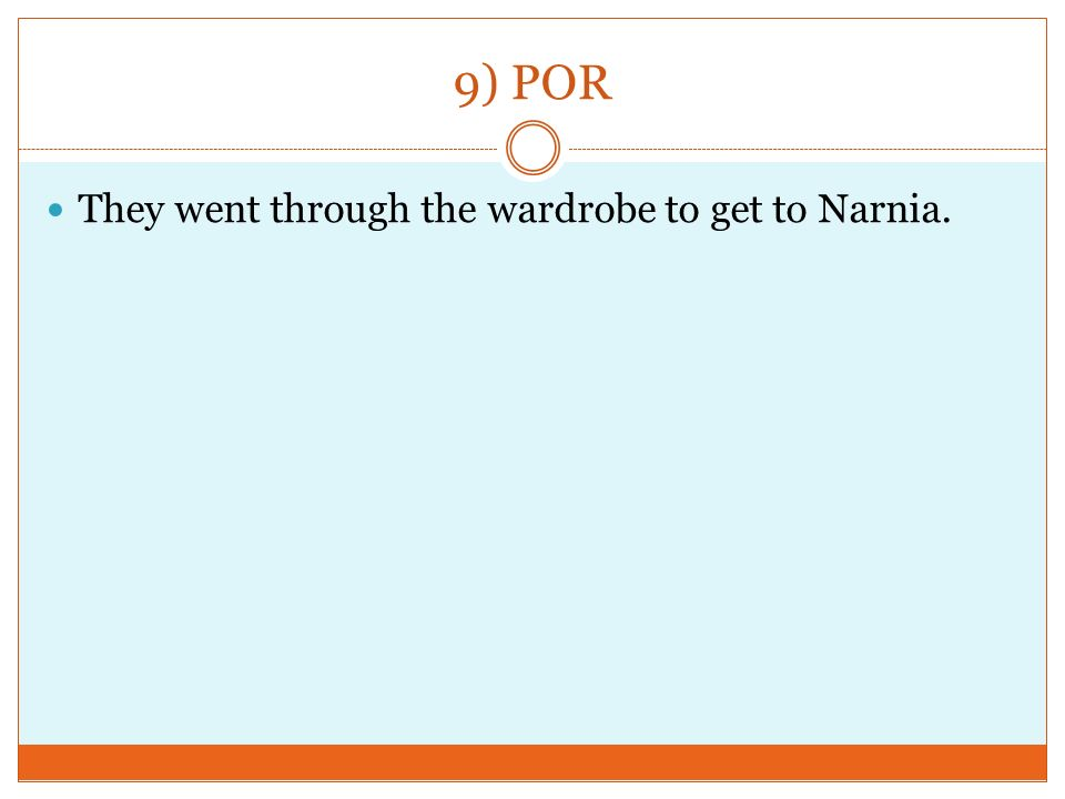 9) POR They went through the wardrobe to get to Narnia.