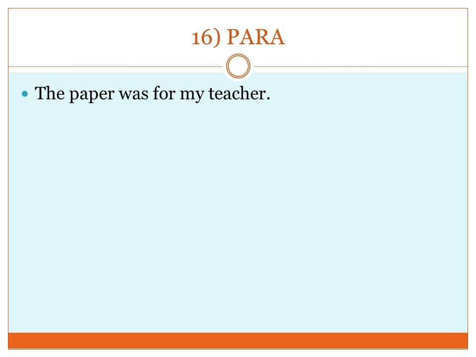 16) PARA The paper was for my teacher.