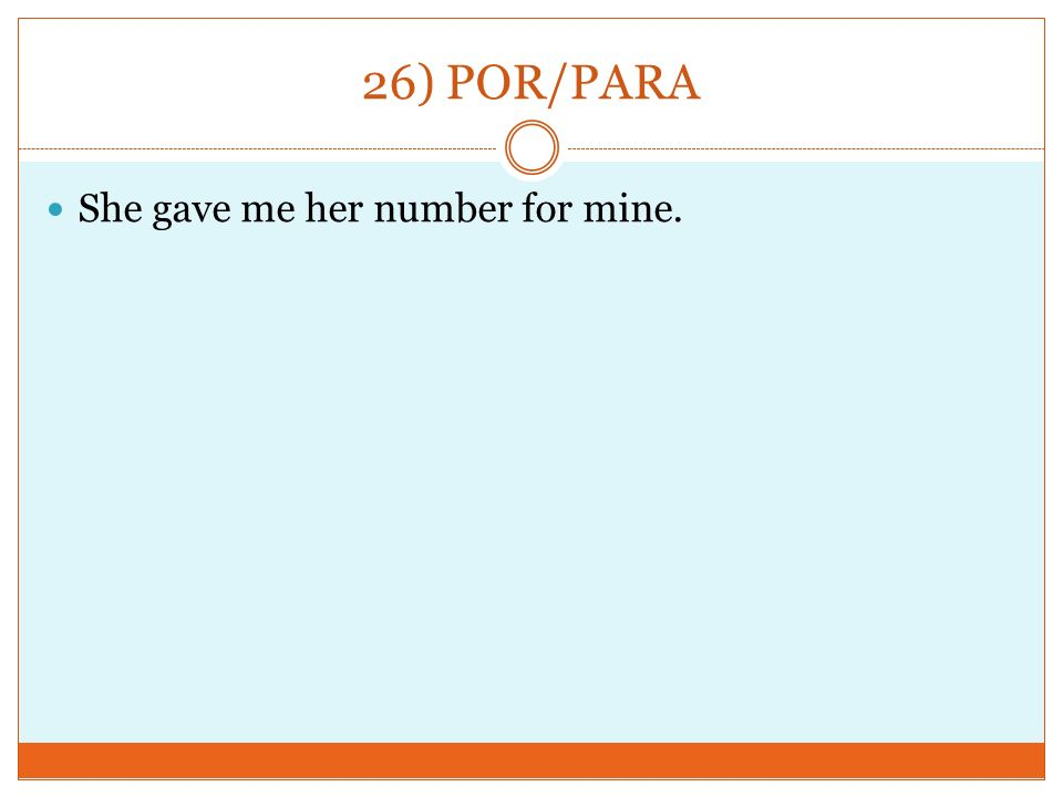 26) POR/PARA She gave me her number for mine.