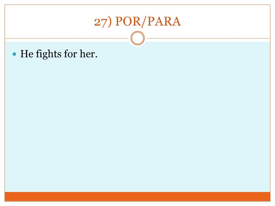 27) POR/PARA He fights for her.
