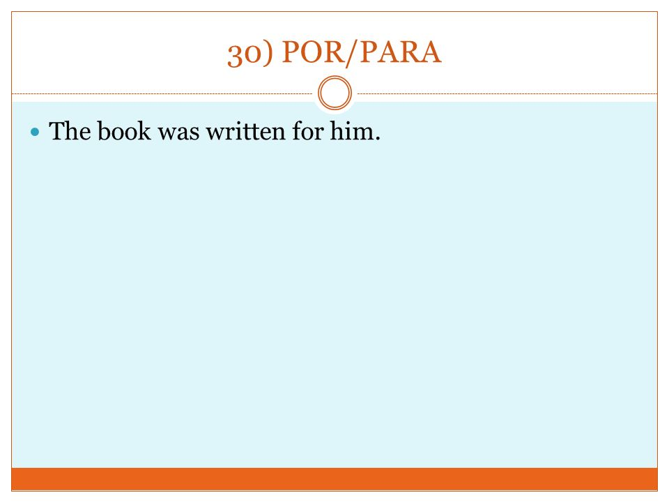 30) POR/PARA The book was written for him.