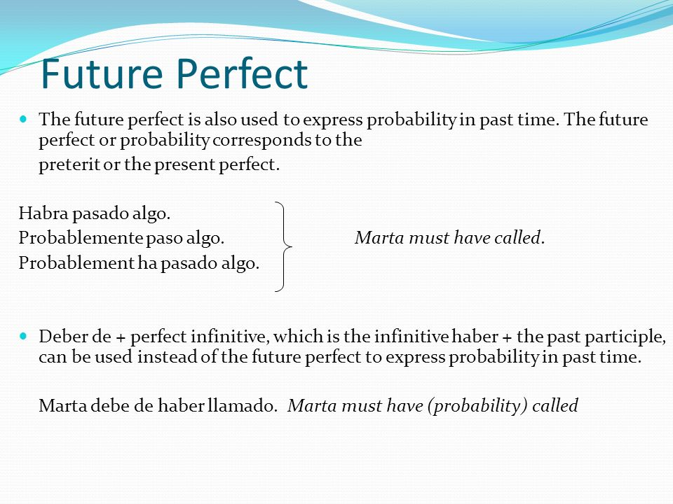 Future Perfect The future perfect is also used to express probability in past time.